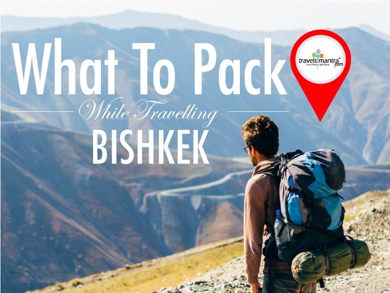 What to Pack when Travel Bishkek