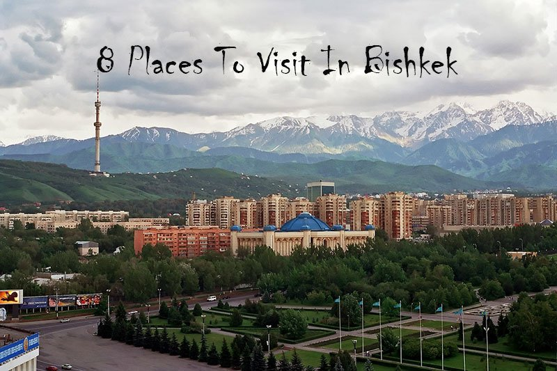 Top 8 Places To Visit In Bishkek Travelsmantra
