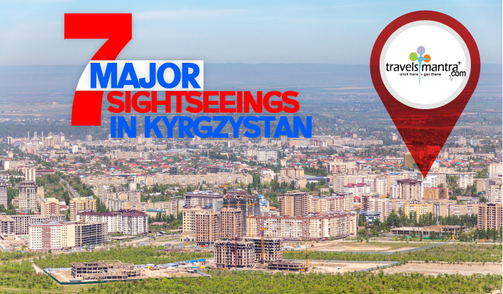 7 Major Sightseeing in Kyrgyzstan - Travels Mantra
