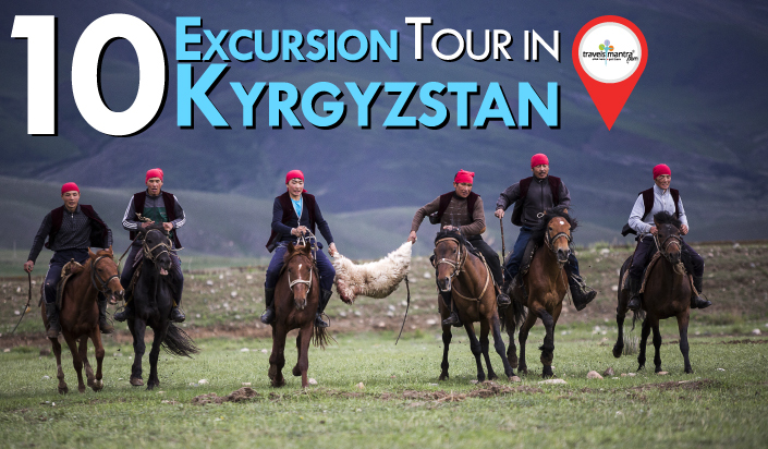 Top 10 Excursion Tour in Kyrgyzstan